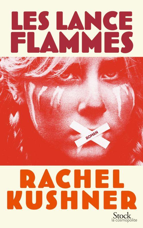 Les lance-flammes Rachel Kushner